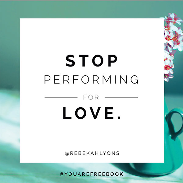 Stop performing for love.