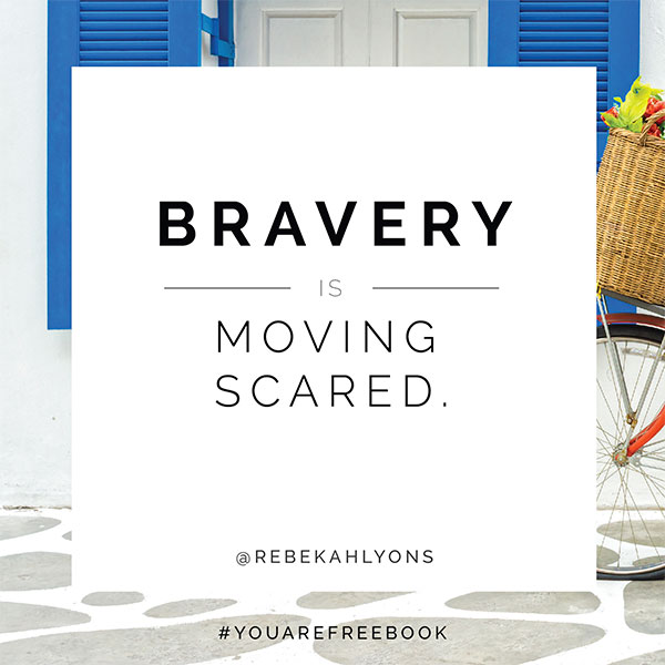 Bravery is moving scared.