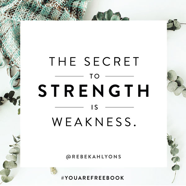 The secret to strength is weakness.