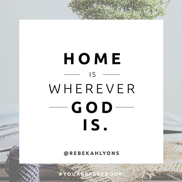 Home is wherever God is.