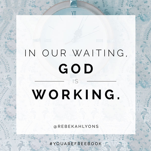 In our waiting God is working.
